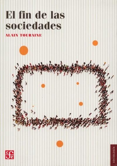 Libro: El fin de las sociedades - Autor: Alain Touraine - Isbn: 9786071637048