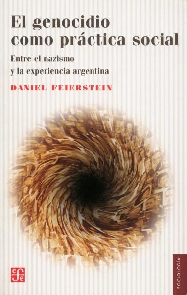 Libro: El genocidio como práctica social. Entre el nazismo y la experiencia argentina - Autor: Daniel Feierstein - Isbn: 9789505578689