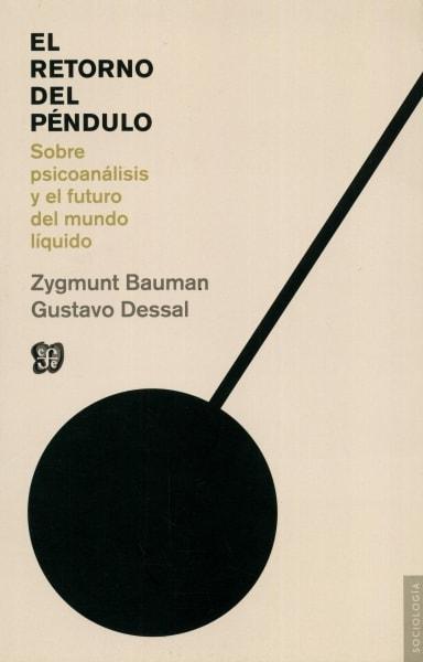 Libro: El retorno del péndulo. Sobre psicoanálisis y el futuro del mundo líquido - Autor: Zygmunt Bauman - Isbn: 9789877190113