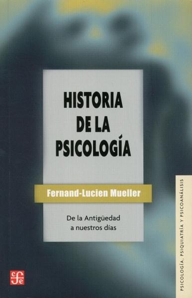 Libro: Historia de la psicología. De la antigüedad a nuestros días - Autor: Fernand-lucien Mueller - Isbn: 9789681603748