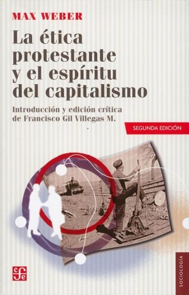 Libro: La ética protestante y el espíritu del capitalismo - Autor: Max Weber - Isbn: 9786071606778