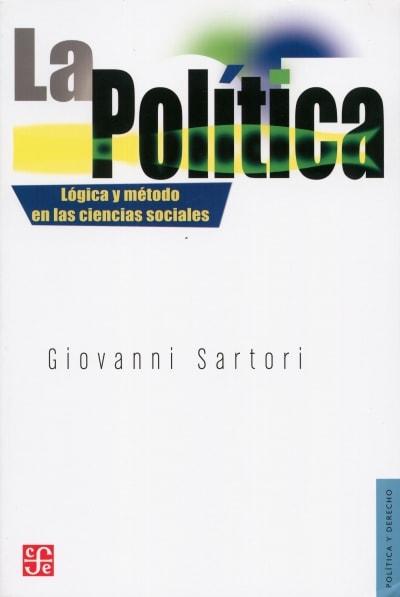 Libro: La política. Lógica y método en las ciencias sociales - Autor: Giovanni Sartori - Isbn: 9789681665210