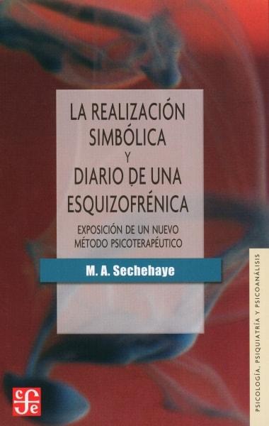 Libro: La realización simbólica y diario de una esquizofrénica - Autor: M.a. Sechehaye - Isbn: 9786071650580
