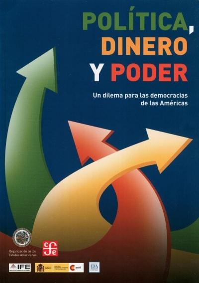 Libro: Política, dinero y poder. Un dilema para las democracias de las américas - Autor: Varios - Isbn: 9786071606556