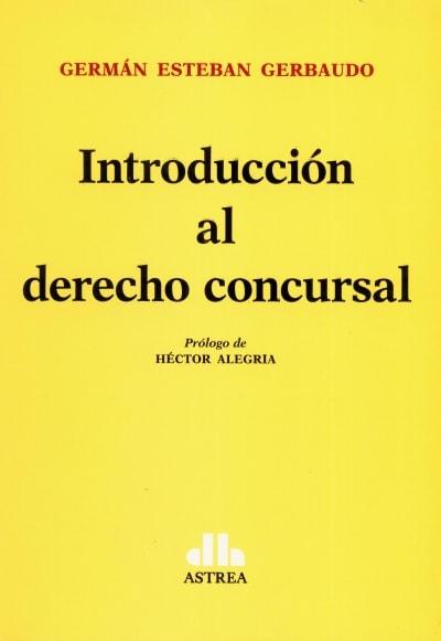 Libro: Introducción al derecho concursal - Autor: Germán Esteban Gerbaudo - Isbn: 9789877062205