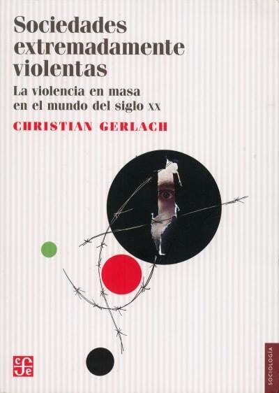 Libro: Sociedades extremadamente violentas. La violencia en masa en el mundo XX - Autor: Christian Gerlach - Isbn: 9786071622273
