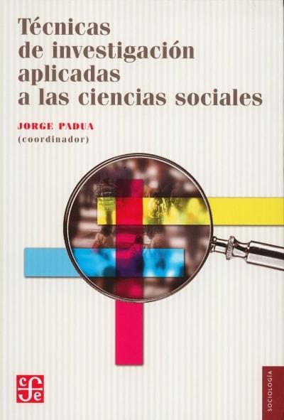 Libro: Técnicas de investigación aplicadas a las ciencias sociales - Autor: Jorge Padua - Isbn: 9789681602888