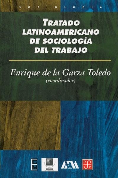 Libro: Tratado latinoamericano de sociología del trabajo - Autor: Enrique de la Garza Toledo - Isbn: 9681660269