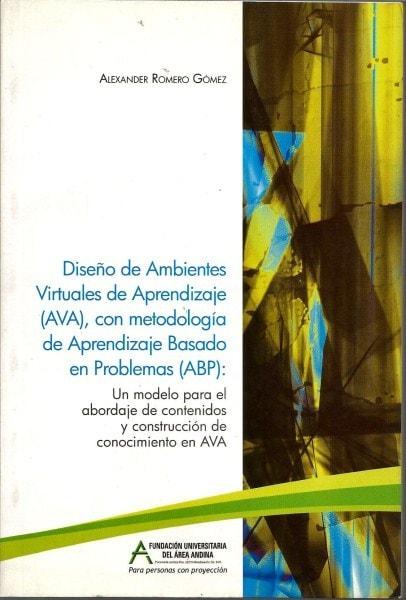 Diseño de ambientes virtuales de aprendizaje (ava), con metodología de aprendizaje basado en problemas (abp) - Alexander Romero Gómez - 9789588494258