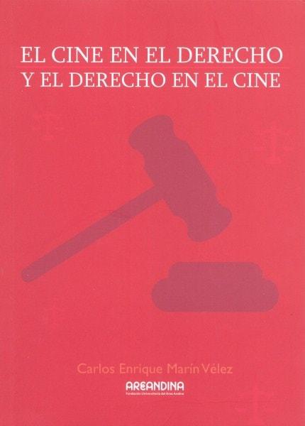 El cine en el derecho y el derecho en el cine - Carlos Enrique Marín Vélez - 9789588494944