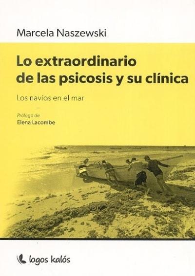 Libro: Lo extraordinario de la psicosis y su clínica - Autor: Marcela Naszewski - Isbn: 9789874661562