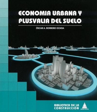 Libro: Economía urbana y plusvalia del suelo - Autor: Oscar A. Borrero Ochoa - Isbn: 9789589147341