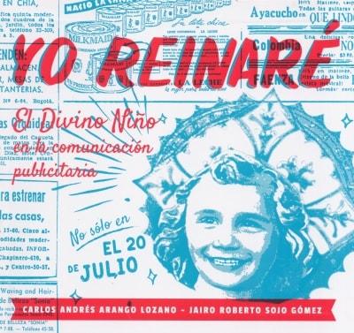 Libro: Yo reinaré. El Divino Niño en la comunicación publicitaria - Autor: Carlos Andrés Arango Lozano - Isbn: 9789587252309
