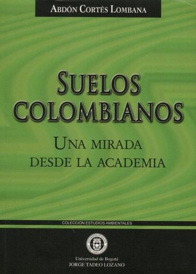 Libro: Suelos colombianos. Una mirada desde la academia - Autor: Abdón Cortés Lombana - Isbn: 9589029647