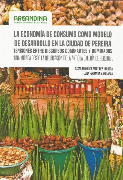 La economía de consumo como modelo de desarrollo en la ciudad de pereira - Oscar Fernando Martinez Herrera - 9789588494913