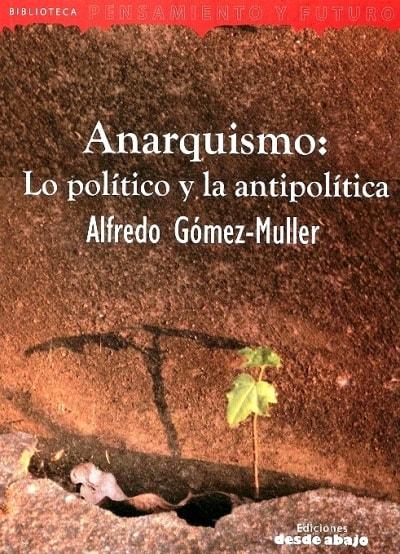 Libro: Anarquismo: lo político y la antipolítica - Autor: Alfredo Gómez Muller - Isbn: 9789588454900