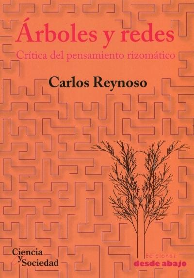 Libro: Árboles y redes. Crítica del pensamiento rizomático - Autor: Carlos Reynoso - Isbn: 9789588454863