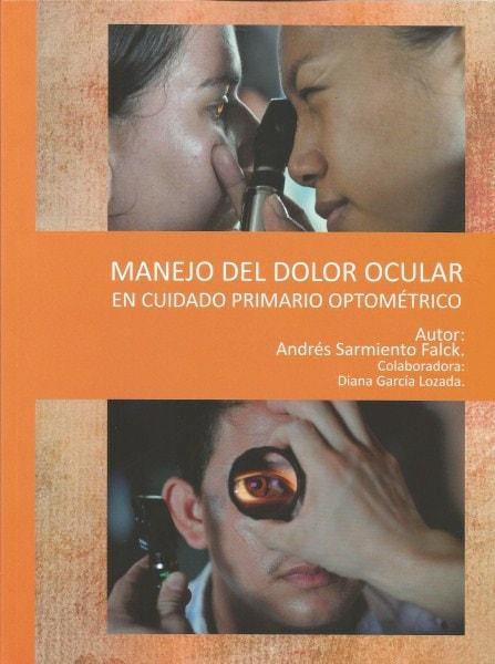 Manejo del dolor ocular en cuidado primario optométrico - Andrés Sarmiento Falck - 9789588494982