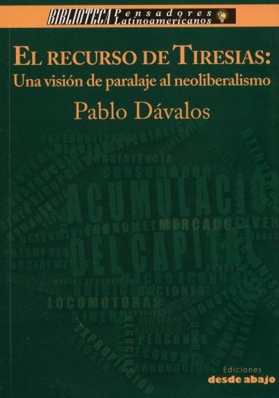 Libro: El recurso de tiresias: una visión de paralaje al neoliberalismo - Autor: Pablo Dávalos - Isbn: 9789588926636