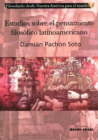 Libro: Estudios sobre el pensamiento filosófico latinoaméricano - Autor: Damián Pachón Soto - Isbn: 9789585882645