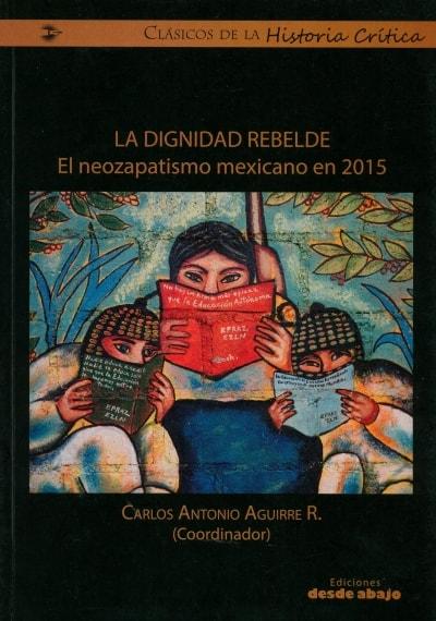 Libro: La dignidad rebelde. El neozapatismo mexicano en 2015 - Autor: Carlos Antonio Aguirre Rojas - Isbn: 9789588926049