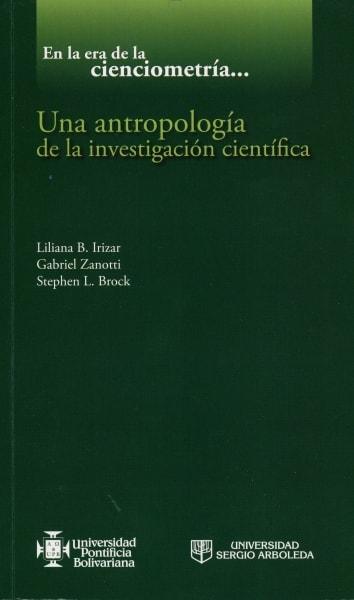 Libro: En la era de la cienciometría… una antropología dela investigación científica - Autor: Liliana B. Irizar - Isbn: 9789587640618