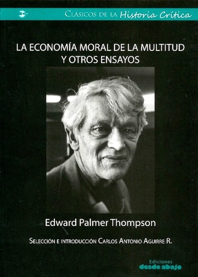 Libro: La economía moral de la multitud y otros ensayos - Autor: Edward Palmer Thompson - Isbn: 9789585856332