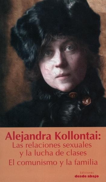 Libro: Las relaciones sexuales y la lucha de clases el comunismo y la familia - Autor: Alexandra Kollontai - Isbn: 9789588926667