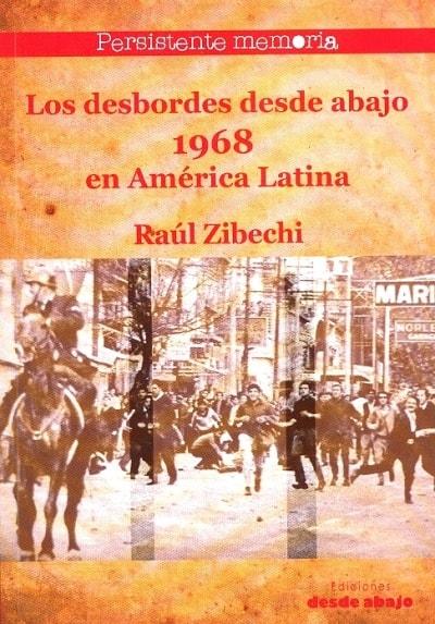 Libro: Los desbordes desde abajo 1968 en américa latina - Autor: Raul Zibechi - Isbn: 9789588926742