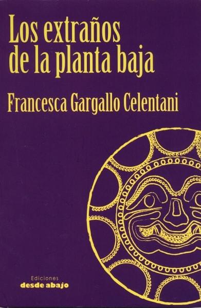 Libro: Los extraños de la planta baja - Autor: Francesca Gargallo Celentani - Isbn: 9789585882683