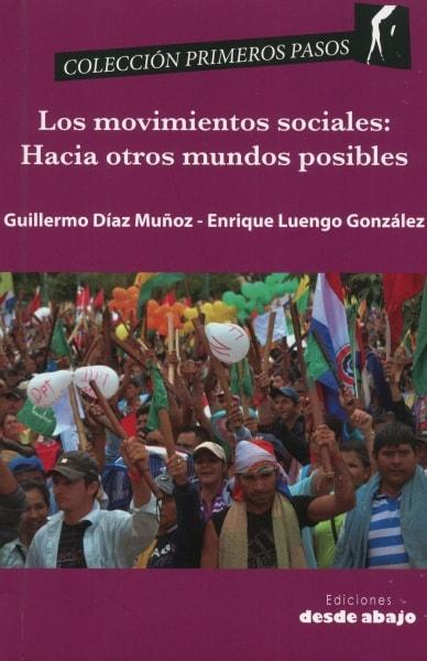 Libro: Los movimientos sociales: hacia otros mundos posibles - Autor: Guillermo Díaz Muñoz - Isbn: 9789588926216