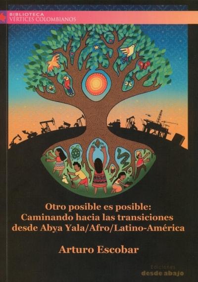 Libro: Otro posible es posible: caminando hacia las transiciones desde abya yala/afro/latin-américa - Autor: Arturo Escobar - Isbn: 9789588926612