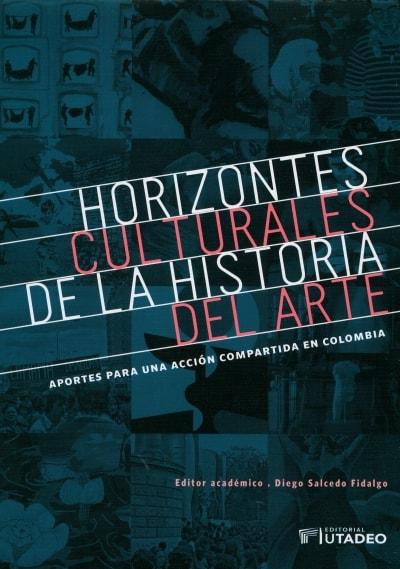 Libro: Horizontes culturales de la historia del arte - Autor: Diego Salcedo Fidalgo - Isbn: 9789587252330