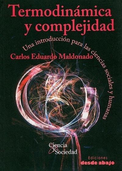 Libro: Termodinámica y compeljidad. Una introducción para las ciencias sociales y humanas - Autor: Carlos Eduardo Maldonado - Isbn: 9789588454351