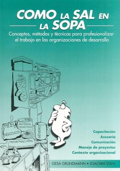Libro: Como la sal en la sopa. Conceptos, métodos y técnicas para profesionalizar el trabajo en las organiz - Autor: Gesa Grundmann - Isbn: 9978222367