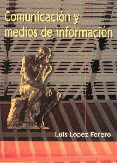 Libro: Comunicación y medios de información - Autor: Luis Lopez Forero - Isbn: 9589482406