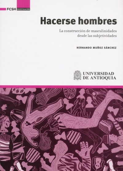 Libro: Hacerse hombres. La construcción de masculinidades desde las subjetividades - Autor: Hernando Muñoz Sánchez - Isbn: 9789585413429
