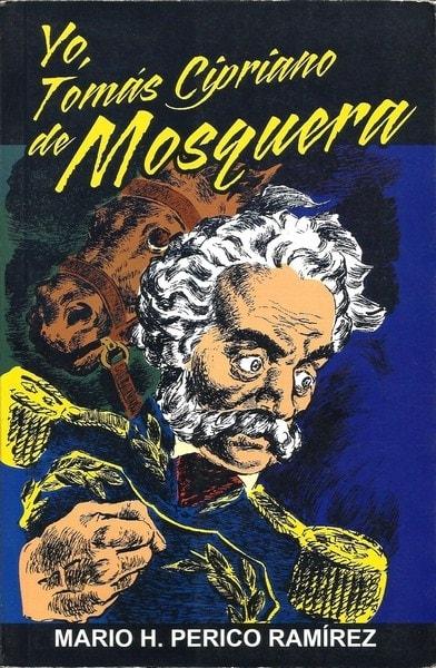 Libro: Yo, tomás cipriano de mosquera - Autor: Mario H. Perico Ramírez - Isbn: 9789589482575