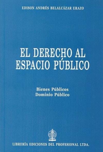Libro: El derecho al espacio público - Autor: Edison Andrés Belalcázar Erazo - Isbn: 9789587073065