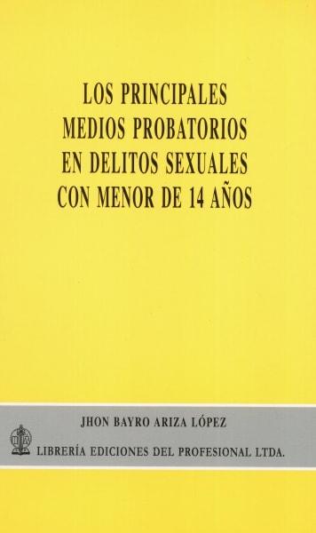 Libro: Los principales medios probatorios en delitos sexuales con menor de 14 años - Autor: Jhon Bayro Ariza López - Isbn: 9789587072891