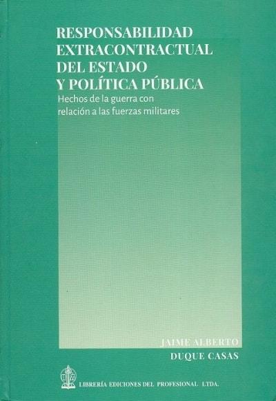 Libro: Responsabilidad extracontraactual del estado y políticia pública - Autor: Jaime Alberto Duque Casas - Isbn: 9789587072938