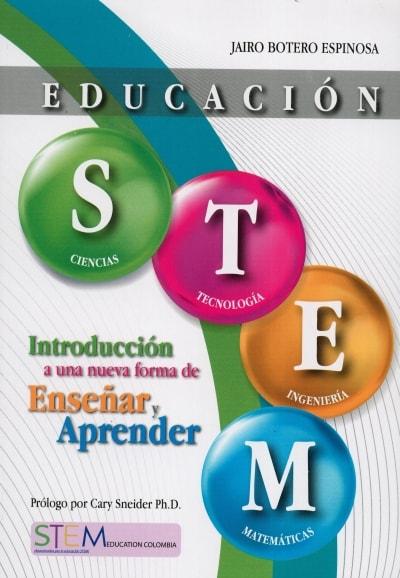 Libro: Educación stem. Introducción a una nueva forma de enseñar y aprender - Autor: Jairo Botero Espinosa - Isbn: 9789584837882