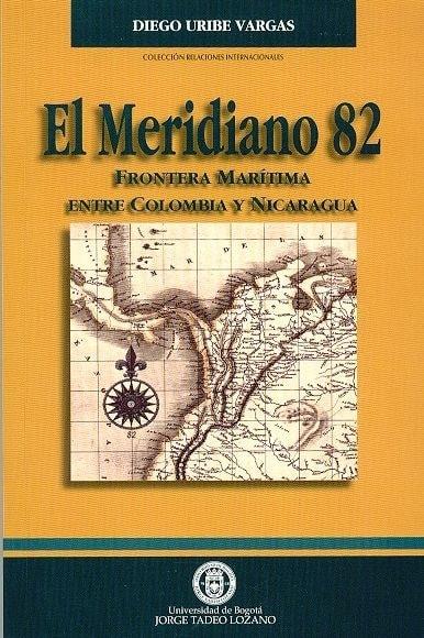Libro: El meridiano 82, frontera marítima entre Colombia y nicaragua - Autor: Diego Uribe Vargas - Isbn: 958902923X
