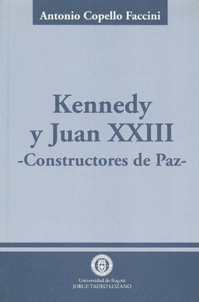Libro: Kennedy y juan xxiii, constructores de paz - Autor: Antonio Copello Faccini - Isbn: 9589029558