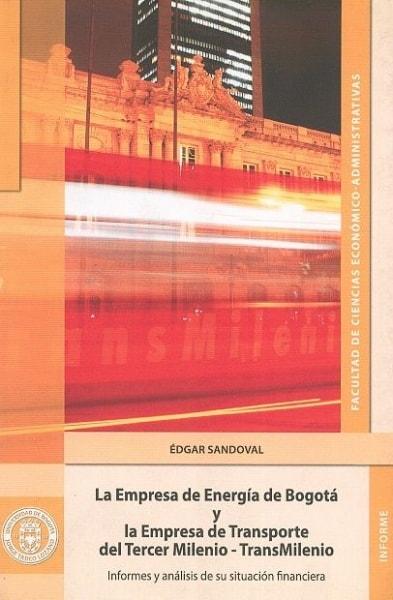 Libro: La empresa de energía de Bogotá y la empresa de transporte del tercer milenio - transmilenio - Autor: Édgar Sandoval - Isbn: 837130059