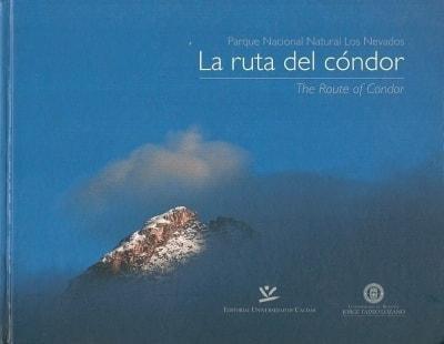 Libro: Parque nacional natural los nevados la ruta del cóndor - Autor: Varios - Isbn: 9789587590616