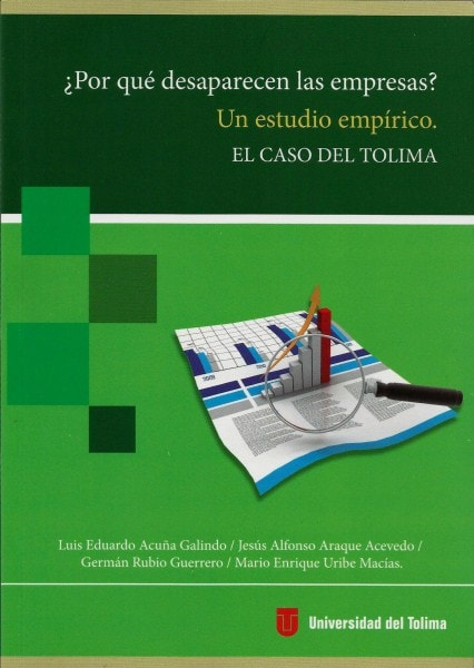 ¿por qué desaparecen las empresas? Un estudio empírico. El caso del tolima - Luis Eduardo Acuña Galindo - 9789588747941