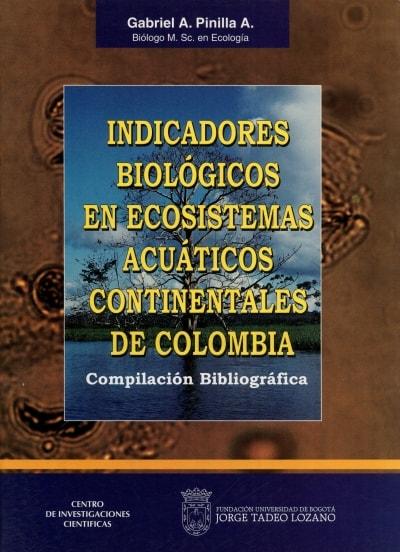 Libro: Indicadores biológicos en ecosistemas acuáticos continentales de Colombia - Autor: Gabriel Pinilla Agudelo - Isbn: 9589029159