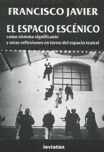 Libro: El espacio escénico como sistema significante y otras reflexiones en torno del espacio teatral - Autor: Francisco Javier - Isbn: 9789875143258
