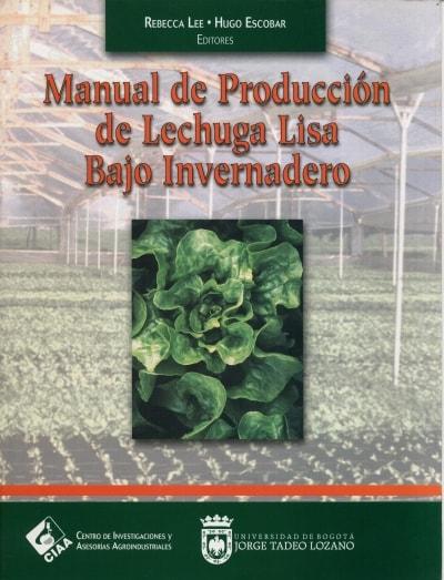 Libro: Manual de producción de lechuga lisa bajo invernadero - Autor: Rebecca Lee - Isbn: 9589029272